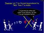 theorem let t be the pairing produced by tma then t is stable