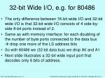 32 bit wide i o e g for 80486
