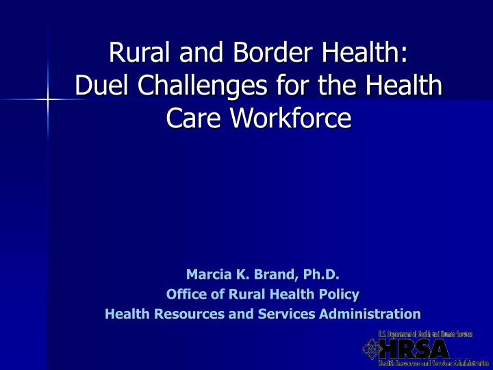 rural and border health duel challenges for the health care workforce n.