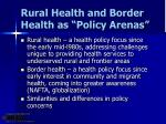 rural health and border health as policy arenas