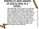 addition of small amounts of acid or base to a buffer