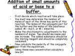 addition of small amounts of acid or base to a buffer1