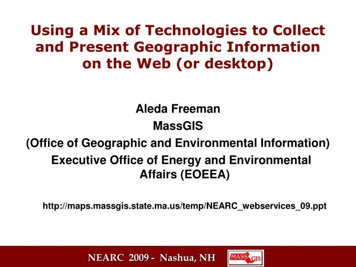 Using a Mix of Technologies to Collect and Present Geographic Information on the Web (or desktop)