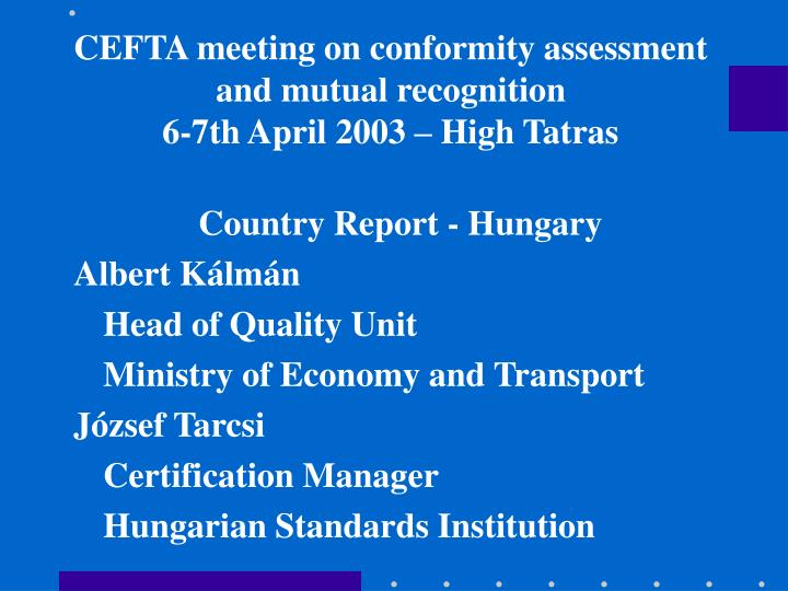 cefta meeting on conformity assessment and mutual recognition 6 7 th april 2003 high tatras n.