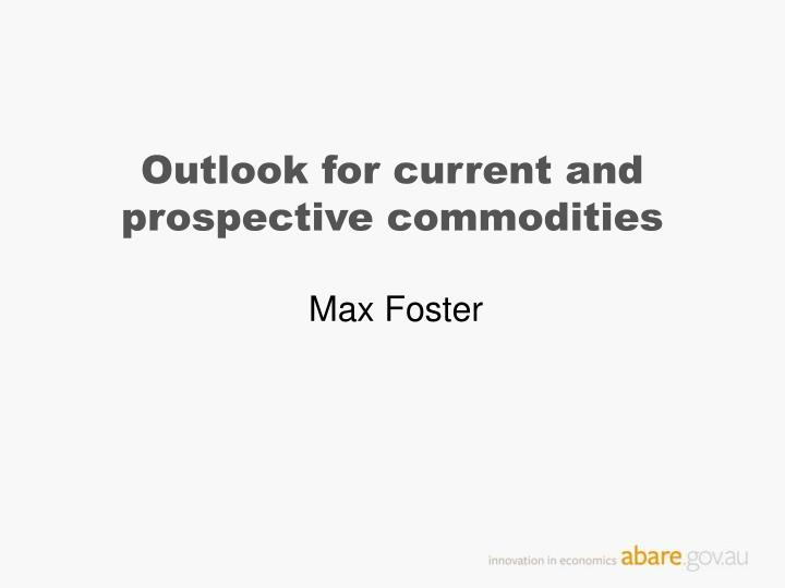 outlook for current and prospective commodities n.