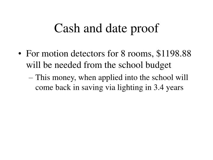 Cash and date proof