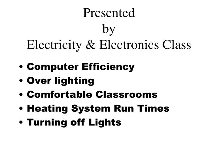 Presented by electricity electronics class