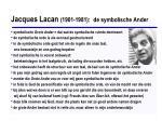 jacques lacan 1901 1981 de symbolische ander