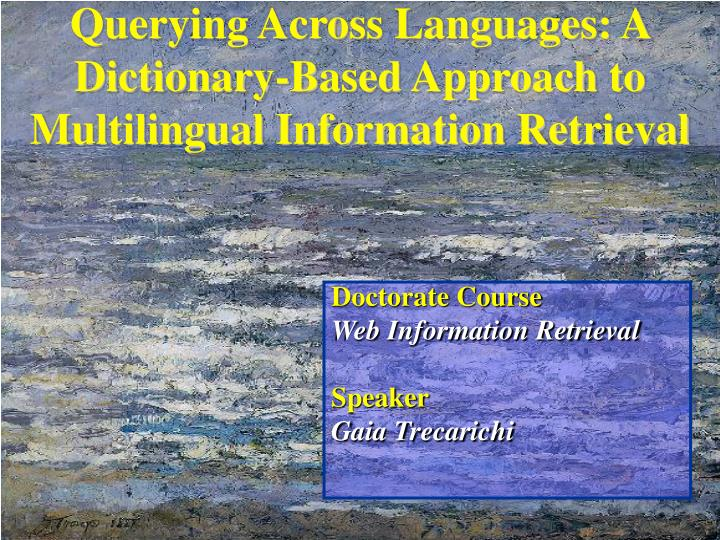 querying across languages a dictionary based approach to multilingual information retrieval n.
