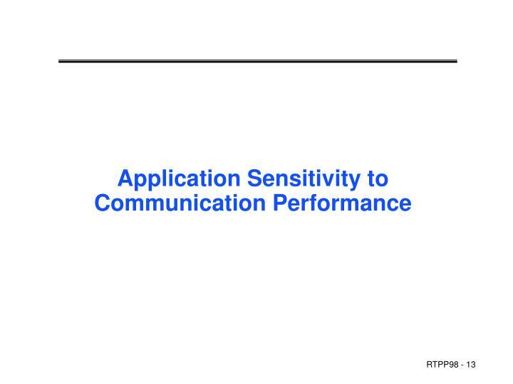 Application Sensitivity to Communication Performance