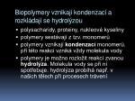 biopolymery vznikaj kondenzac a rozkl daj se hydrol zou
