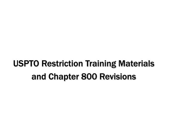 uspto restriction training materials and chapter 800 revisions n.
