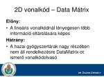 2d vonalk d data m trix