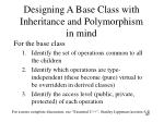designing a base class with inheritance and polymorphism in mind
