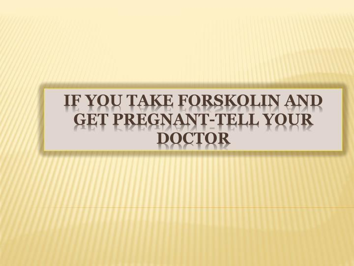 if you take forskolin and get pregnant tell your doctor n.