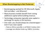 when bootstrapping is not preferred