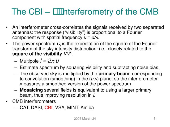 "An interferometer cross-correlates the signals received by two separated antennas: the response (""visibility"") is proportional to a Fourier component with spatial frequency"