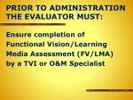 prior to administration the evaluator must