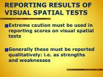 reporting results of visual spatial tests