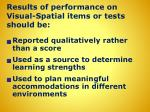 results of performance on visual spatial items or tests should be