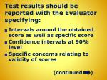 test results should be reported with the evaluator specifying