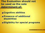 the evaluation should not be used as the sole determinant of