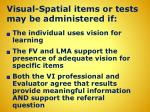 visual spatial items or tests may be administered if