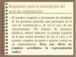 requisitos para la inscripci n del acto de constituci n