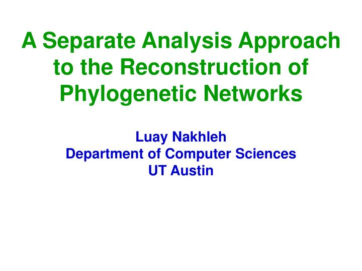 a separate analysis approach to the reconstruction of phylogenetic networks n.