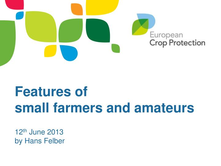 features of small farmers and amateurs 12 th june 2013 by hans felber n.