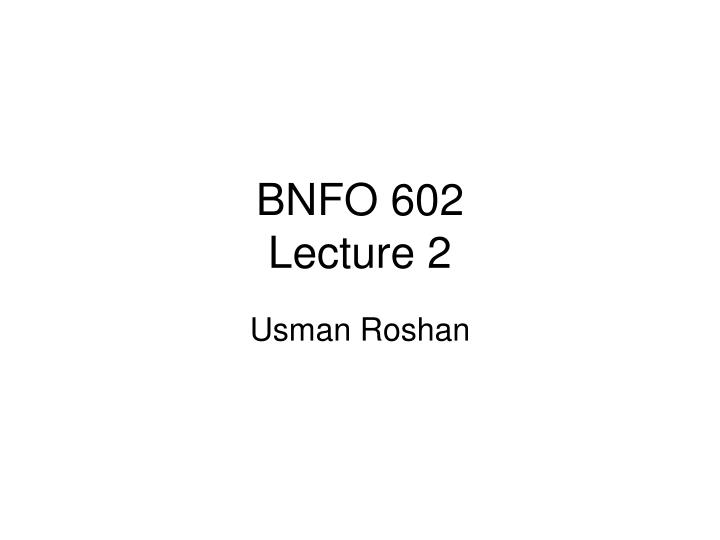 bnfo 602 lecture 2 n.
