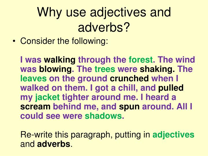 a paragraph using adjectives Participants or small groups, will take a section from a book, synopsis of a book, a paragraph from a text book, song lyrics, instructions to an activity or for cooking, and underline certain verbs, adjectives, nouns, adverbs, and so on.
