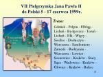 vii pielgrzymka jana paw a ii do polski 5 17 czerwca 1999r