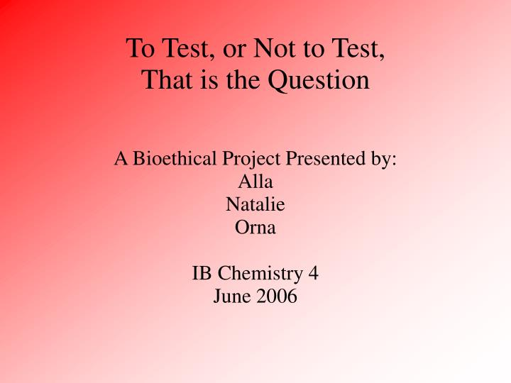 a bioethical project presented by alla natalie orna ib chemistry 4 june 2006 n.