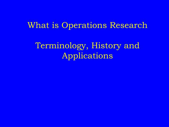 what is operations research terminology histor y and applications n.