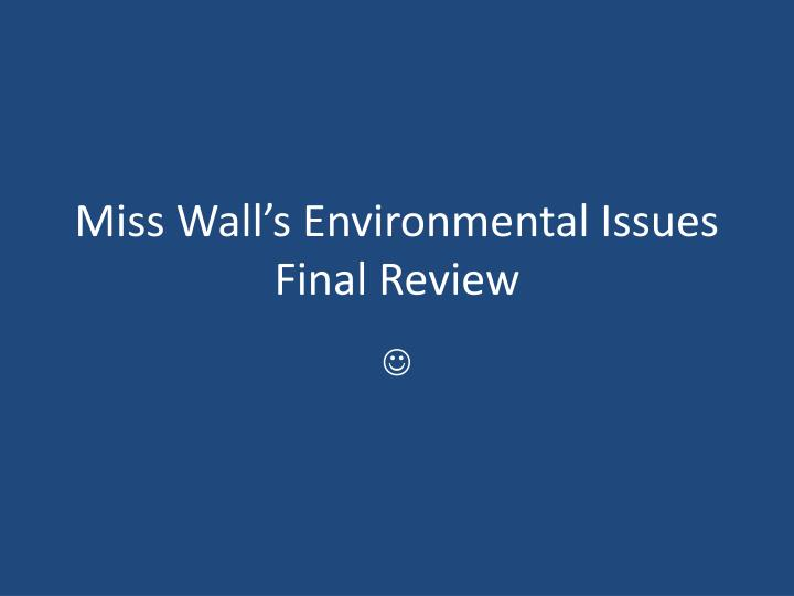 miss wall s environmental issues final review n.