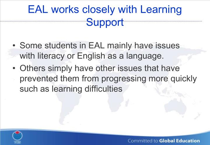 EAL works closely with Learning Support