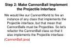 step 2 make cannonball implement the projectile interface