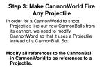 step 3 make cannonworld fire any projectile1