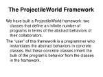 the projectileworld framework