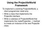 using the projectileworld framework