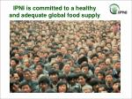 ipni is committed to a healthy and adequate global food supply