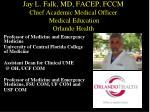 jay l falk md facep fccm chief academic medical officer medical education orlando health