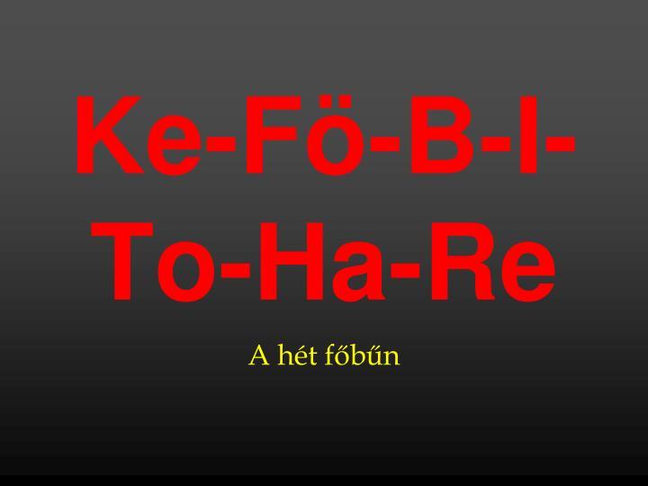 Ke-Fö-B-I-To-Ha-Re