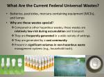 what are the current federal universal wastes1