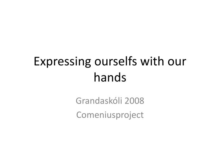 expressing ourselfs with our hands n.