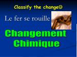 classify the change