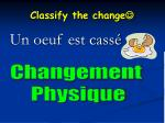classify the change1