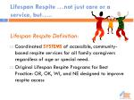 lifespan respite not just care or a service but