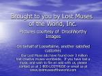 brought to you by lost muses of the world inc